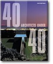 Cover of: 40 architects under 40 = | Jessica Cargill Thompson