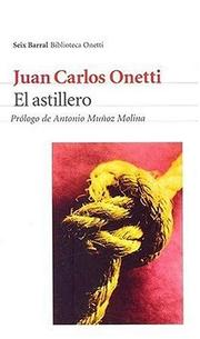 Cover of: El Astillero by Juan Carlos Onetti
