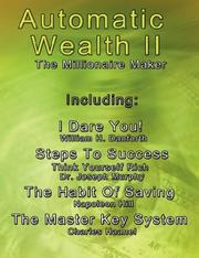 Cover of: Automatic Wealth II: The Millionaire Maker - Including:The Master Key System,The Habit Of Saving,Steps To Success:Think  Yourself  Rich,I  Dare You! (Automatic Wealth) | Napoleon Hill