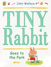 Cover of: Tiny Rabbit Goes to the Park | John Wallace