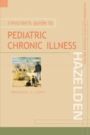 Cover of: Clinician's Guide to Pediatric Chronic Illness | Michael J., M.D. Light