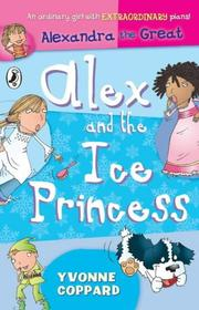 Cover of: Alex and the Ice Princess (Alexandra the Great) | Yvonne Coppard
