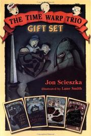 Cover of: Time Warp Trio Gift Set, Books 1-4 (Knights of the Kitchen Table; The Not-So-Jolly Rodger; The Good, the Bad, and the Goofy; Your Mother Was a Neanderthal) | Jon Sczieska