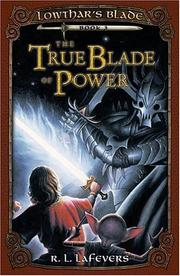 Cover of: The True Blade of Power (Lowthar's Blade) | R. L. LaFevers