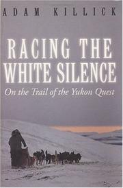 Cover of: Racing the white silence by Adam Killick