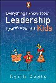 Cover of: Everything I Know About Leadership I Learnt from the Kids | Keith Coats