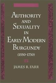 Cover of: Authority and sexuality in early modern Burgundy (1550-1730) by James Richard Farr