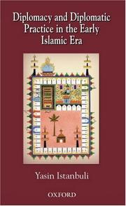 Cover of: Diplomacy and diplomatic practice in the early Islamic era | Yasin Istanbuli