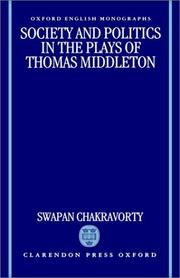 Cover of: Society and politics in the plays of Thomas Middleton | Swapan Chakravorty