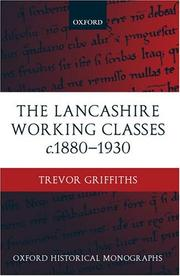Cover of: The Lancashire Working Classes c. 1880-1930 (Oxford Historical Monographs) | Trevor Griffiths