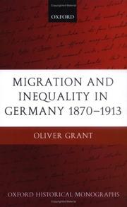Cover of: Migration and Inequality in Germany 1870-1913 (Oxford Historical Monographs) by Oliver Grant