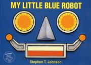Cover of: My Little Blue Robot | Stephen T. Johnson