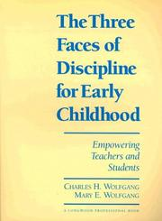 Cover of: Three Faces of Discipline for Early Childhood, The by Charles H. Wolfgang
