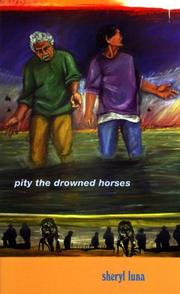 Cover of: Pity The Drowned Horses (Andres Montoya Poetry Prize) by Sheryl Luna