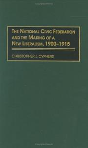 Cover of: The National Civic Federation and the Making of a New Liberalism, 1900-1915: | Christopher J. Cyphers