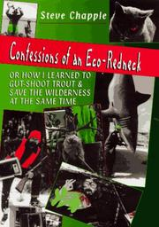 Cover of: Confessions of an eco-redneck, or, How I learned to gut-shoot trout & save the wilderness at the same time | Steve Chapple