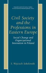 Cover of: Civil Society and the Professions in Eastern Europe - Social Change and Organizational Innovation in Poland (Nonprofit and Civil Society Studies, An International Multidisciplinary Series) | S. Wojciech Sokolowski