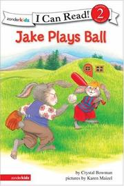 Cover of: Jake Plays Ball (I Can Read Level 2 / the Jake Series) | Crystal Bowman