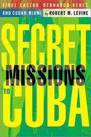 Cover of: Secret missions to Cuba | Robert M. Levine