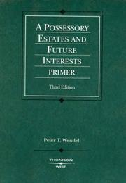 Cover of: Possessory Estates & Future Interests Primer by Peter Wendel