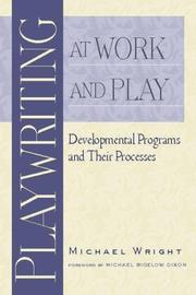 Cover of: Playwriting at work and play | Wright, Michael