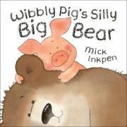 Cover of: Wibbly Pig's Silly Big Bear (Wibbly Pig) | Mick Inkpen