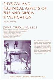 Cover of: PHYSICAL AND TECHNICAL ASPECTS OF FIRE AND ARSON INVESTIGATION. (2nd Ptg.) | John R Carroll