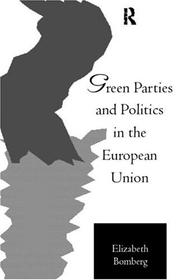 Cover of: Green parties and politics in the European Union | Elizabeth E. Bomberg