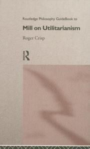 Cover of: Routledge philosophy guidebook to Mill on utilitarianism | Roger Crisp