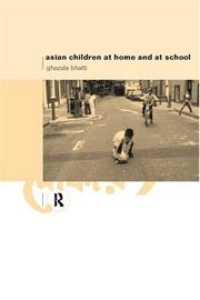 Cover of: Asian children at home and at school by Ghazala Bhatti