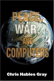 Cover of: Peace, war, and computers | Chris Hables Gray