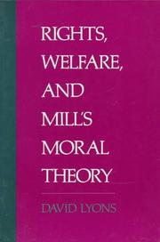 Cover of: Rights, welfare, and Mill's moral theory | David Lyons