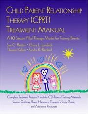 Cover of: Child Parent Relationship Therapy (CPRT) Treatment Manual | Theresa Kellam