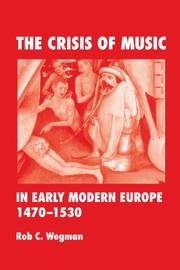 Cover of: The Crisis of Music in Early Modern Europe, 1470-1530 | Rob  C. Wegman