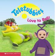 Cover of: Teletubbies love to roll! | Andrew Davenport, Scholastic Books, Scholastic