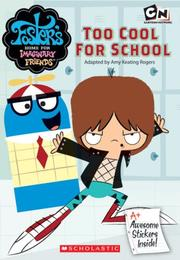 Cover of: Too Cool For School (Foster's Home For Imaginary Friends Juni) by Amy Keating Rogers