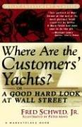 Cover of: Where are the customers' yachts?, or, A good hard look at Wall Street by Fred Schwed