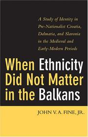 Cover of: When ethnicity did not matter in the Balkans by John V. A. (John Van Antwerp) Fine, Jr.