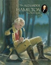 Cover of: The Alexander Hamilton you never knew by James Lincoln Collier