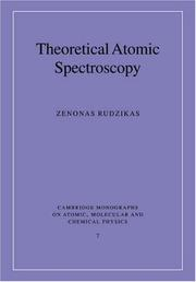 Cover of: Theoretical Atomic Spectroscopy (Cambridge Monographs on Atomic, Molecular and Chemical Physics) | Zenonas Rudzikas