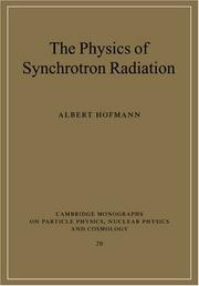 Cover of: The Physics of Synchrotron Radiation (Cambridge Monographs on Particle Physics, Nuclear Physics and Cosmology) by Albert Hofmann