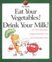 Cover of: Eat Your Vegetables! Drink Your Milk! (My Health) | Alvin Silverstein