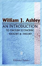 Cover of: An Introduction to English Economic History and Theory by William James Ashley