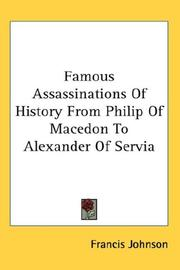 Cover of: Famous Assassinations of History from Philip of Macedon to Alexander of Servia | Francis Johnson
