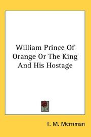 Cover of: William Prince Of Orange Or The King And His Hostage by T. M. Merriman
