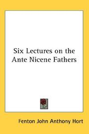 Cover of: Six lectures on the ante-Nicene fathers | Fenton John Anthony Hort