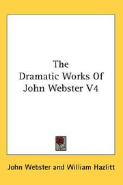 Cover of: The Dramatic Works Of John Webster V4 | John Webster