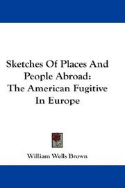 Cover of: Sketches Of Places And People Abroad | William Wells Brown