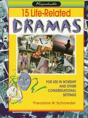Cover of: 15 life-related dramas for use in worship and other congregational settings | Schroeder, Theodore W.