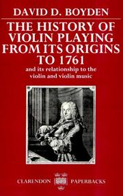 Cover of: The history of violin playing from its origins to 1761 | David Dodge Boyden